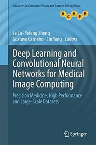 Deep Learning and Convolutional Neural Networks for Medical Image Computing: Precision Medicine, High Performance and Large-Scale Datasets (Advances in Computer Vision and Pattern Recognition)-cover