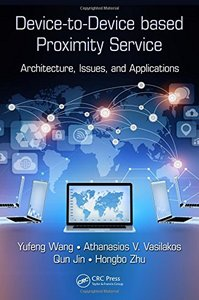 Device-to-Device based Proximity Service: Architecture, Issues, and Applications-cover