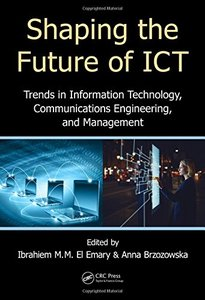 Shaping the Future of ICT: Trends in Information Technology, Communications Engineering, and Management-cover