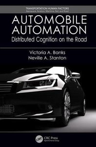 Automobile Automation: Distributed Cognition on the Road (Transportation Human Factors)