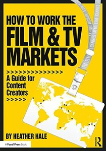 How to Work the Film & TV Markets: A Guide for Content Creators-cover