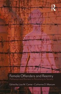Female Offenders and Reentry: Pathways and Barriers to Returning to Society-cover
