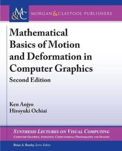 Mathematical Basics of Motion and Deformation in Computer Graphics: Second Edition (Synthesis Lectures on Visual Computing)