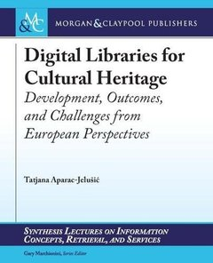 Digital Libraries for Cultural Heritage: Development, Outcomes, and Challenges from European Perspectives (Synthesis Lectures on Information Concepts, Retrieval, and Services)-cover