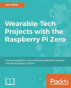 Wearable-Tech Projects with the Raspberry Pi Zero-cover