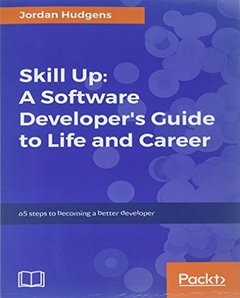 Skill Up: A Software Developer's Guide to Life and Career-cover
