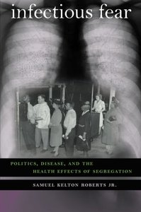 Infectious Fear: Politics, Disease, and the Health Effects of Segregation ( Studies in Social Medicine (Paperback) )-cover