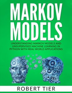 Markov Models: Understanding Markov Models and Unsupervised Machine Learning in Python with Real-World Applications-cover