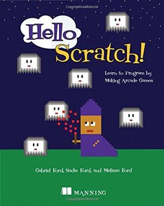 Hello Scratch!: Learn to Program by Making Arcade Games-cover