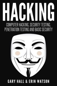 Hacking: Computer Hacking, Security Testing,Penetration Testing, and Basic Secur-cover