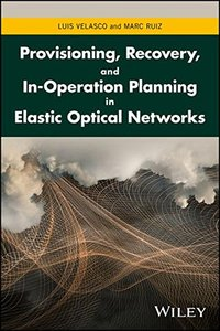 Provisioning, Recovery and In-operation Planning in Elastic Optical Networks(Hardcover)-cover