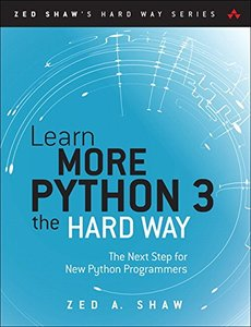 Learn More Python 3 the Hard Way: The Next Step for New Python Programmers (Zed Shaw's Hard Way Series)-cover
