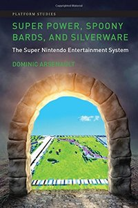 Super Power, Spoony Bards, and Silverware: The Super Nintendo Entertainment System (Platform Studies)-cover