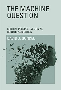 The Machine Question: Critical Perspectives on AI, Robots, and Ethics (MIT Press)-cover