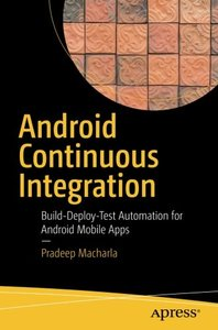 Android Continuous Integration: Build-Deploy-Test Automation for Android Mobile Apps-cover