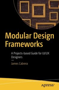 Modular Design Frameworks: A Projects-based Guide for UI/UX Designers-cover