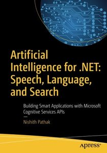 Artificial Intelligence for .NET: Speech, Language, and Search: Building Smart Applications with Microsoft Cognitive Services APIs-cover