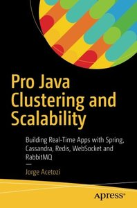 Pro Java Clustering and Scalability: Building Real-Time Apps with Spring, Cassandra, Redis, WebSocket and RabbitMQ-cover