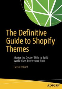 The Definitive Guide to Shopify Themes: Master the Design Skills to Build World-Class Ecommerce Sites-cover