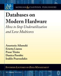 Databases on Modern Hardware: How to Stop Underutilization and Love Multicores (Synthesis Lectures on Data Management)-cover