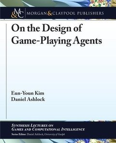 On the Design of Game-Playing Agents (Synthesis Lectures on Games and Computational Intelligence)-cover