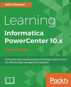 Learning Informatica PowerCenter 10.x  Second Edition