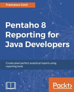 Pentaho 8 Reporting for Java Developers: Create pixel-perfect analytical reports using reporting tools-cover
