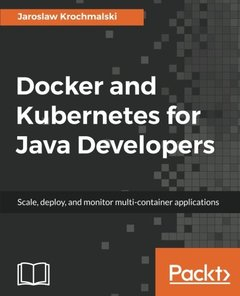 Docker and Kubernetes for Java Developers-cover