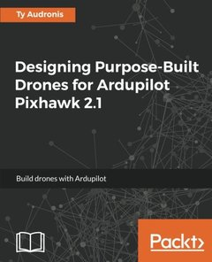 Designing PurposeBuild Drones for ArdupilotPixhawk 2.1-cover