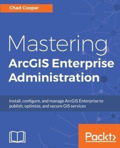 Mastering ArcGIS Enterprise Administration-cover