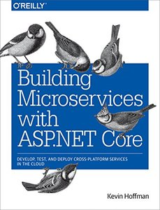 Building Microservices with ASP.NET Core: Develop, Test, and Deploy Cross-Platform Services in the Cloud (Paperback)-cover