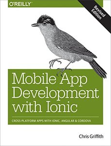 Mobile App Development with Ionic, Revised Edition: Cross-Platform Apps with Ionic, Angular, and Cordova-cover