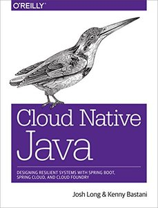 Cloud Native Java: Designing Resilient Systems with Spring Boot, Spring Cloud, and Cloud Foundry-cover