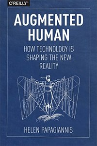 Augmented Human: How Technology Is Shaping the New Reality-cover