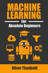 Machine Learning for Absolute Beginners: A Plain English Introduction-cover
