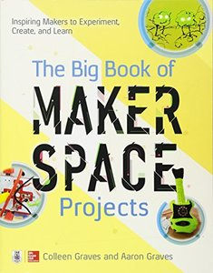 The Big Book of Makerspace Projects: Inspiring Makers to Experiment, Create, and Learn-cover