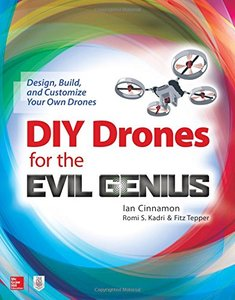 DIY Drones for the Evil Genius: Design, Build, and Customize Your Own Drones-cover
