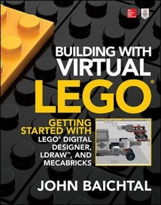 Building with Virtual LEGO: Getting Started with LEGO Digital Designer, LDraw, and Mecabricks-cover