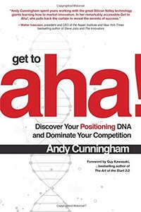 Get to Aha!: Discover Your Positioning DNA and Dominate Your Competition-cover