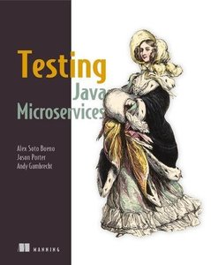 Testing Java Microservices : Using Arquillian, Hoverfly, AssertJ, JUnit, Selenium, and Mockito-cover