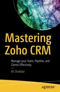 Mastering Zoho CRM: Manage your Team, Pipeline, and Clients Effectively-cover