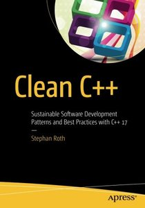 Clean C++: Sustainable Software Development Patterns and Best Practices with C++ 17-cover