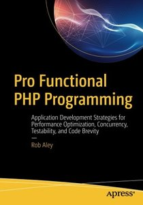 Pro Functional PHP Programming: Application Development Strategies for Performance Optimization, Concurrency, Testability, and Code Brevity-cover