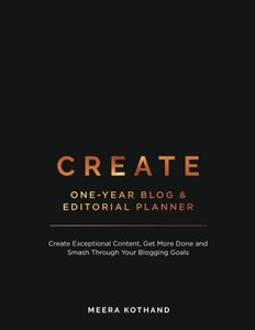 CREATE Blog and Editorial Planner: Create Exceptional Content, Get More Done and Smash Through Your Blogging Goals-cover