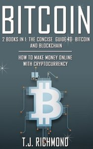 Bitcoin: 2 Books in 1 - The Concise Guide to Bitcoin and Blockchain - How To Make Money Online With Cryptocurrency (Bitcoin, Blockchain, Cryptocurrency)-cover