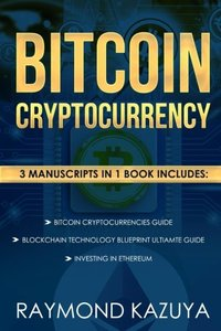 Bitcoin Cryptocurrency 3 Manuscripts Blockchain Technology, Ethereum Investing: Ultimate Guide-cover