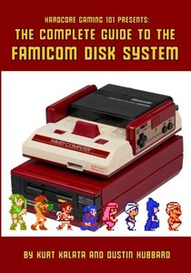 Hardcore Gaming 101 Presents: The Complete Guide to the Famicom Disk System-cover