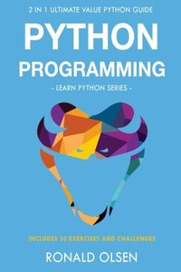 Python Programming: : 2 in 1 Ultimate Value Python Guide (Learn Python Series). 30 Exercises and Challenges INCLUDED!-cover