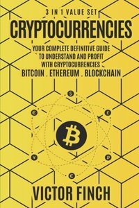 Cryptocurrencies: 3 in 1 Value Set - Your Complete Definitive Guide To Understand and Profit with Cryptocurrencies - Bitcoin, Ethereum and Blockchain-cover