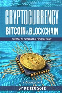 Cryptocurrency: Bitcoin & Blockchain: 4 Books in 1: Bitcoin Blueprint, Invest in Digital Gold, Blockchain for Beginners, Mastering Blockchain (The book on Mastering the Future of Money)-cover